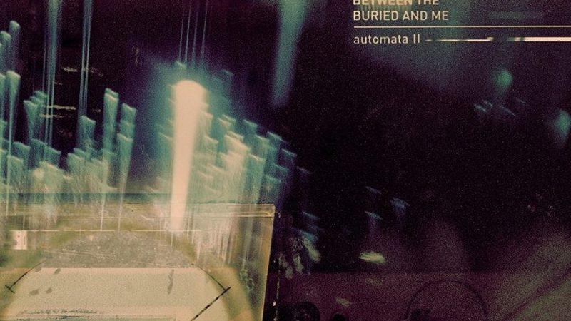 """""""Automata II"""": el arrollador epílogo de un sueño conceptual de Between the Buried and Me"""