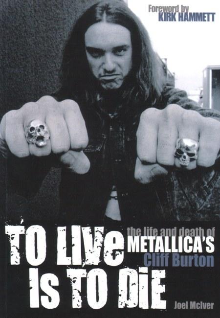 Grandes Biografías del Rock: To Live is to Die: La vida y la muerte de Cliff Burton